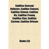 Cadillac Concept Vehicles : Cadillac Converj, Cadillac Sixteen, Cadillac Xts, Cadillac Provoq, Cadillac Cien, Cadillac Cyclone, Cadillac Orleans by , 9781157176190