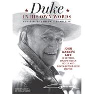 Duke in His Own Words John Wayne's Life in Letters, Handwritten Notes and Never-Before-Seen Photos Curated from His Private Archive by the Official John Wayne Magazine, Editors of; Wayne, Ethan, 9781942556190