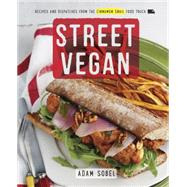 Street Vegan: Recipes and Dispatches from the Cinnamon Snail Food Truck by Sobel, Adam; Lewis, Kate, 9780385346191
