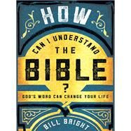 How Can I Understand the Bible? by Bright, Bill, 9780736966191