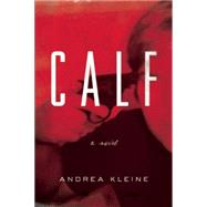 Calf A Novel by Kleine, Andrea, 9781593766191