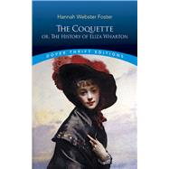 The Coquette or, the History of Eliza Wharton by Foster, Hannah Webster, 9780486796192