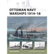 Ottoman Navy Warships 1914�18 by Noppen, Ryan K.; Wright, Paul, 9781472806192