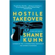 Hostile Takeover A John Lago Thriller by Kuhn, Shane, 9781476796192