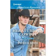 Her Stubborn Cowboy by Johns, Patricia, 9780373756193