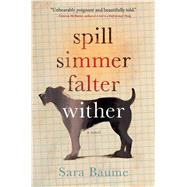 Spill Simmer Falter Wither by Baume, Sara, 9780544716193