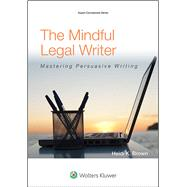 The Mindful Legal Writer Mastering Persuasive Writing by Brown, Heidi K., 9781454836193