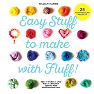 Easy Stuff to Make with Fluff! by Harris, Gillian, 9781911216193