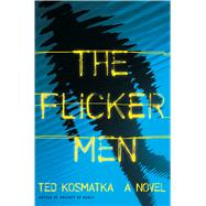 The Flicker Men A Novel by Kosmatka, Ted, 9780805096194