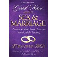 Good News about Sex and Marriage : Answers to Your Honest Questions about Catholic Teaching by West, Christopher, 9780867166194