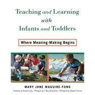 Teaching and Learning With Infants and Toddlers by Maguire-fong, Mary Jane; Lally, J. Ronald; Brazelton, T. Berry; Tronick, Ed (AFT), 9780807756195