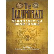 The Illuminati The Secret Society that Hijacked the World by Marrs, Jim, 9781578596195