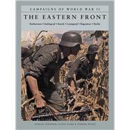 The Eastern Front Barbarossa, Stalingrad, Kursk, Leningrad, Bagration, Berlin by Anderson, Duncan; Clark, Lloyd; Walsh, Stephen, 9781782746195
