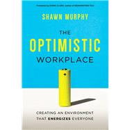 The Optimistic Workplace by Murphy, Shawn; Clark, Dorie, 9780814436196