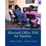 Microsoft Office 2010 for Teachers by Gibbs, William J.; Fewell, Patricia J., 9780132696197