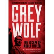 Grey Wolf The Escape of Adolf Hitler by Dunstan, Simon; Williams, Gerrard, 9781402796197