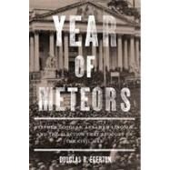 Year of Meteors Stephen Douglas, Abraham Lincoln, and the Election that Brought on the Civil War by Egerton, Douglas R., 9781596916197