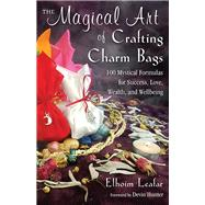 The Magical Art of Crafting Charm Bags by Leafar, Elhoim; Hunter, Devin, 9781578636198
