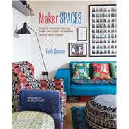 Maker Spaces: Creative Interiors from the Homes and Studios of Inspiring Makers and Designers by Quinton, Emily; Cathcart, Helen, 9781849756198