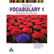 Focus on Vocabulary 1 Bridging Vocabulary by Schmitt, Diane; Schmitt, Norbert; Mann, David, 9780131376199