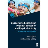 Cooperative Learning in Physical Education and Physical Activity: A Practical Introduction by Dyson; Ben, 9781138826199