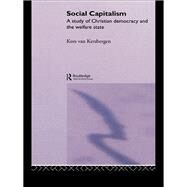 Social Capitalism: A Study of Christian Democracy and the Welfare State by van Kersbergen,Kees, 9781138996199