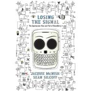 Losing the Signal by McNish, Jacquie; Silcoff, Sean, 9781443436199