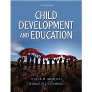 Child Development and Education by McDevitt, Teresa M.; Ormrod, Jeanne Ellis, 9780132486200