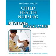 Pearson Reviews & Rationales Child Health Nursing with Nursing Reviews & Rationales by Hogan, Mary Ann, 9780132936200