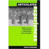 Articulated Experiences: Toward a Radical Phenomenology of Contemporary Social Movements by Vahabzadeh, Peyman, 9780791456200