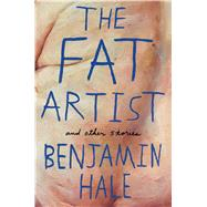 The Fat Artist and Other Stories by Hale, Benjamin, 9781476776200