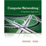 Computer Networking A Top-Down Approach by Kurose, James F.; Ross, Keith W., 9780132856201