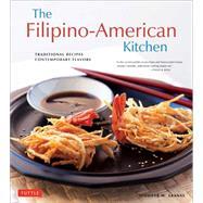 The Filipino-American Kitchen: Traditional Recipes, Contemporary Flavors by Aranas, Jennifer M.; Briggs, Brian; Lande, Michael, 9780804846202