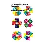 Nineteen Ways of Looking at Wang Wei by Weinberger, Eliot; Paz, Octavio (AFT), 9780811226202