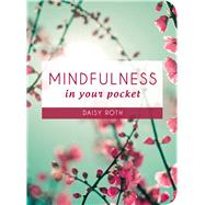 Mindfulness in Your Pocket by Roth, Daisy, 9781849536202