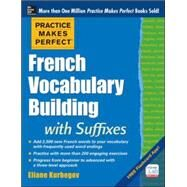 Practice Makes Perfect French Vocabulary Building with Suffixes and Prefixes (Beginner to Intermediate Level) 200 Exercises + Flashcard App by Kurbegov, Eliane, 9780071836203