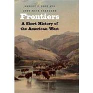 Frontiers : A Short History of the American West by Robert V. Hine and John Mack Faragher, 9780300136203