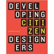 Developing Citizen Designers by Resnick, Elizabeth, 9780857856203