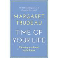 The Time of Your Life by Trudeau, Margaret, 9780062396204