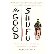 The Good Shufu: Finding Love, Self, and Home on the Far Side of the World by Slater, Tracy, 9780399166204