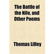 The Battle of the Nile, and Other Poems by Lilley, Thomas, 9781154506204