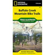 National Geographic Trails Illustrated Map Buffalo Creek Mountain Bike Trails Colorado by National Geographic Society (U. S.), 9781597756204