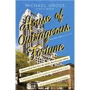 House of Outrageous Fortune Fifteen Central Park West, the World's Most Powerful Address by Gross, Michael, 9781451666205