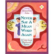 Never Say a Mean Word Again: A Tale from Medieval Spain by Jules, Jacqueline; Bernhard, Durga Yael, 9781937786205