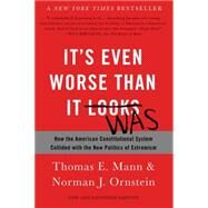 It's Even Worse Than It Looks by Mann, Thomas E.; Ornstein, Norman J., 9780465096206