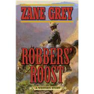 Robbers' Roost: A Western Story by Grey, Zane, 9781632206206