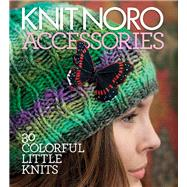 Knit Noro: Accessories : 30 Colorful Little Knits by Unknown, 9781936096206