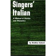 Singer's Italian A Manual of Diction and Phonetics by Colorni, Evelina, 9780028706207