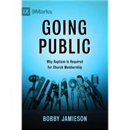 Going Public Why Baptism Is Required for Church Membership by Jamieson, Bobby, 9781433686207
