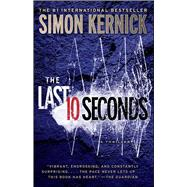 The Last 10 Seconds A Thriller by Kernick, Simon, 9781476706207
